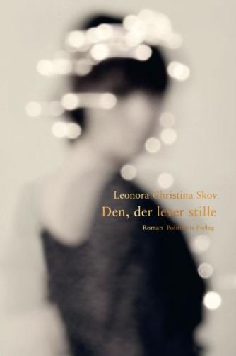 Leonora Christina Skov: Den, der lever stille : roman